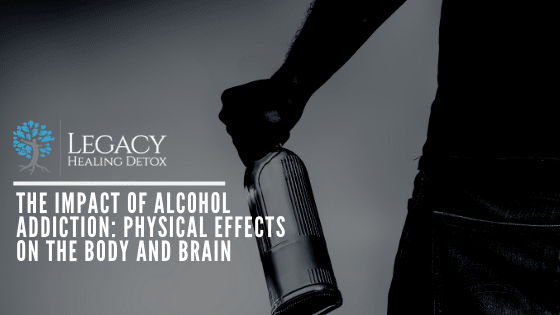 The Impact of Alcohol Addiction: Physical Effects on the Body and Brain