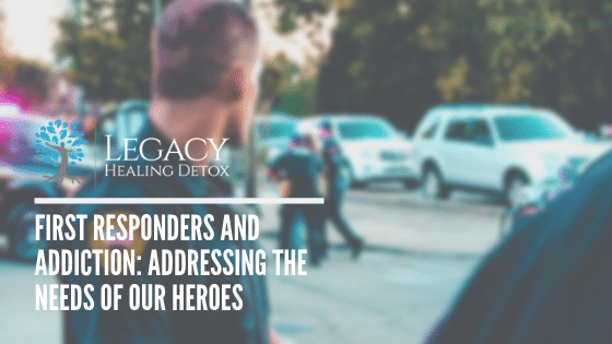 First Responders and Addiction: Addressing the Needs of Our Heroes