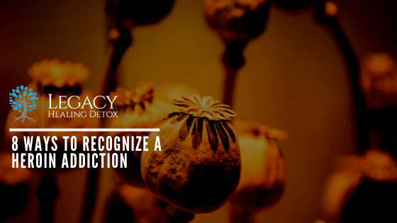 8 Ways to Recognize a Heroin Addiction